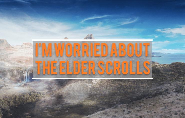 I'm Worried About The Elder Scrolls VI
